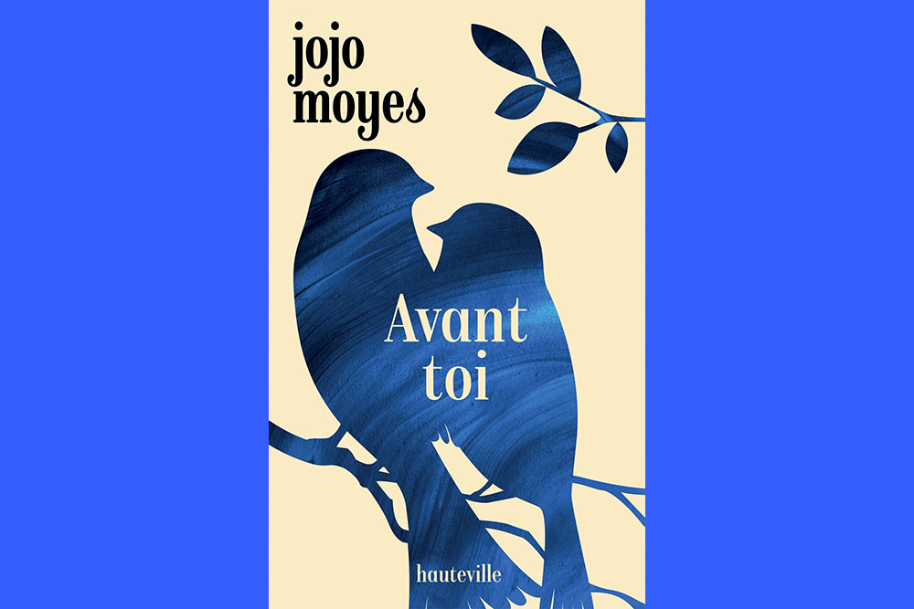 Avant toi La trilogie phénomène de Jojo Moyes à (re)découvrir dans une nouvelle édition poche inédite.